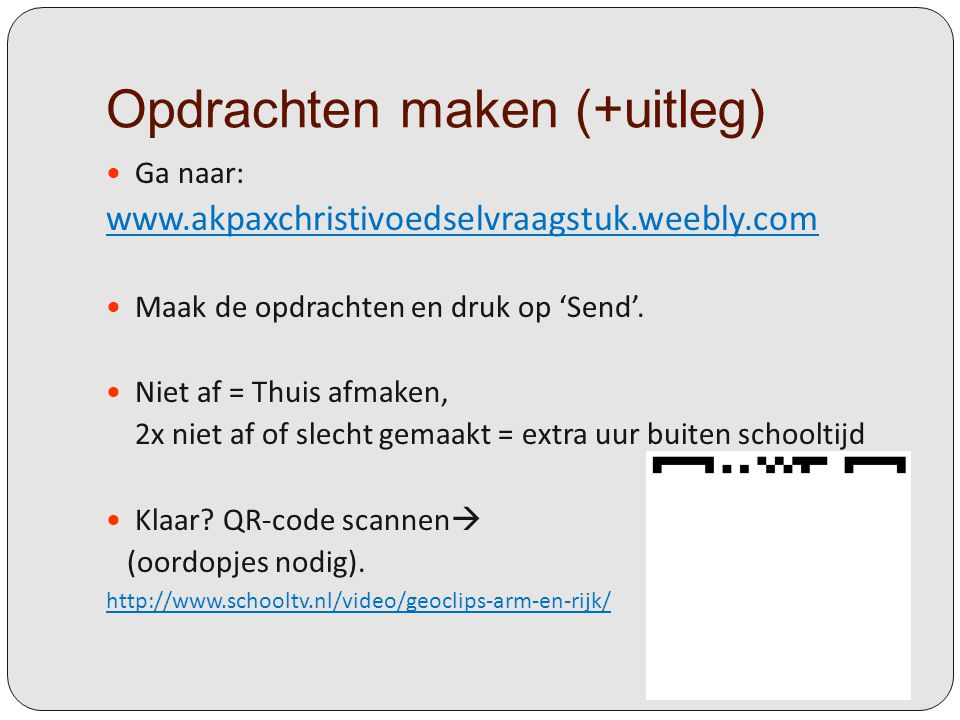 Opdrachten maken (+uitleg) Ga naar: www.akpaxchristivoedselvraagstuk.weebly.com Maak de opdrachten en druk op 'Send'.