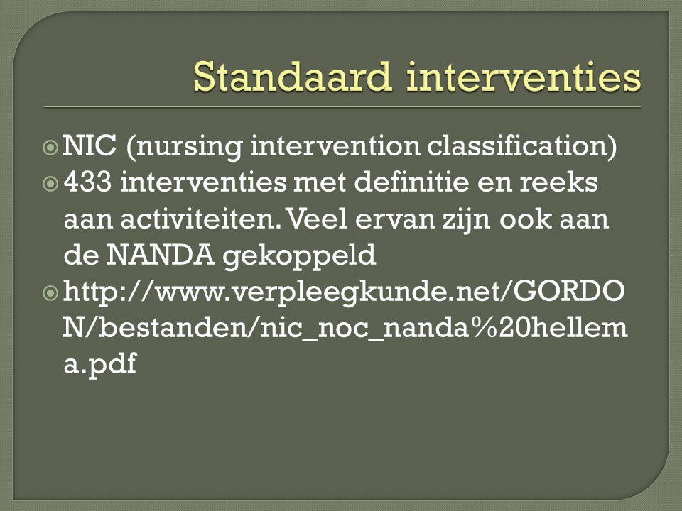  NIC (nursing intervention classification)  433 interventies met definitie en reeks aan activiteiten. Veel ervan zijn ook aan de NANDA gekoppeld  h
