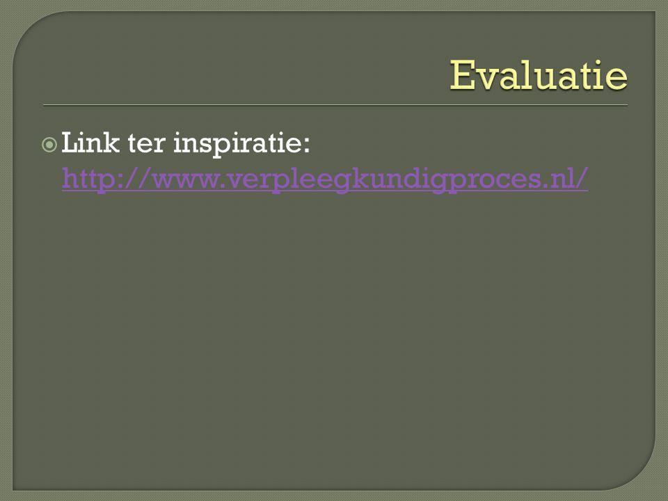  Link ter inspiratie: http://www.verpleegkundigproces.nl/ http://www.verpleegkundigproces.nl/