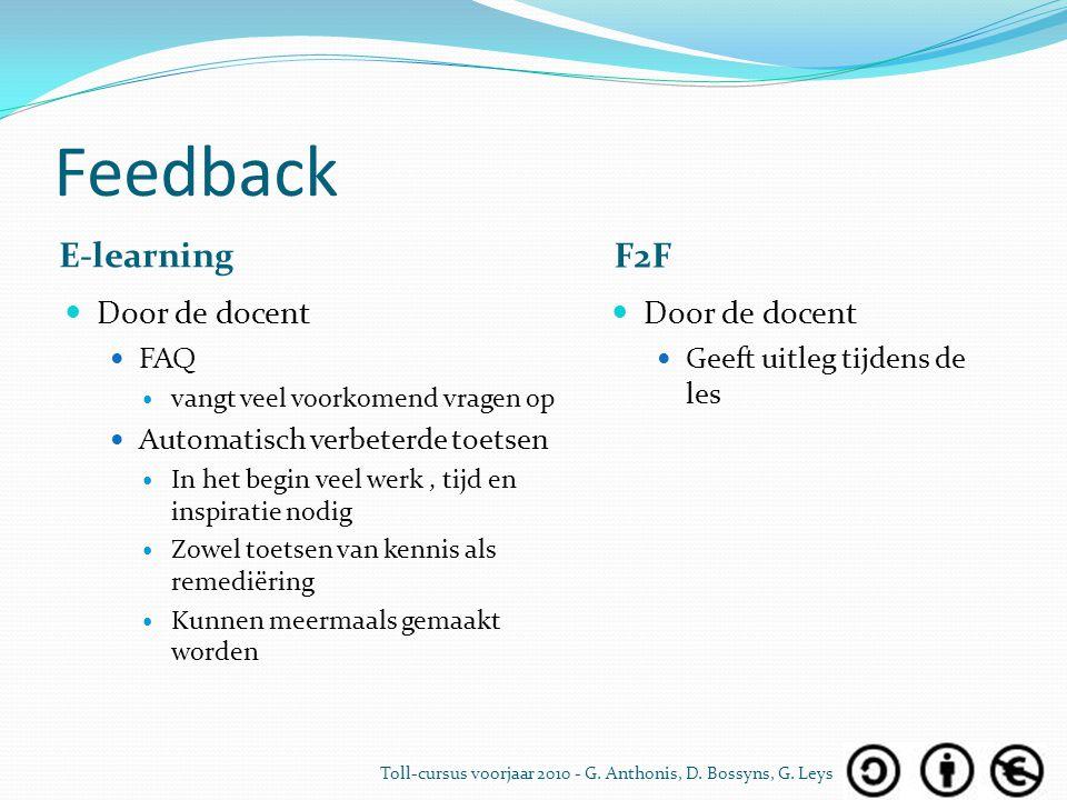 Feedback E-learning F2F Door de docent FAQ vangt veel voorkomend vragen op Automatisch verbeterde toetsen In het begin veel werk, tijd en inspiratie n