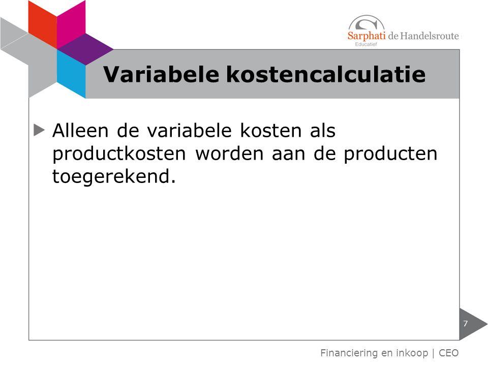 Alleen de variabele kosten als productkosten worden aan de producten toegerekend. Financiering en inkoop | CEO Variabele kostencalculatie 7