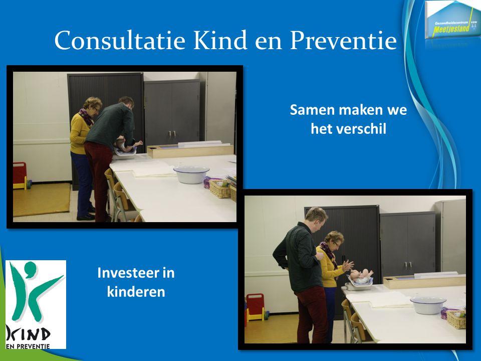 Consultatie Kind en Preventie Samen maken we het verschil Investeer in kinderen