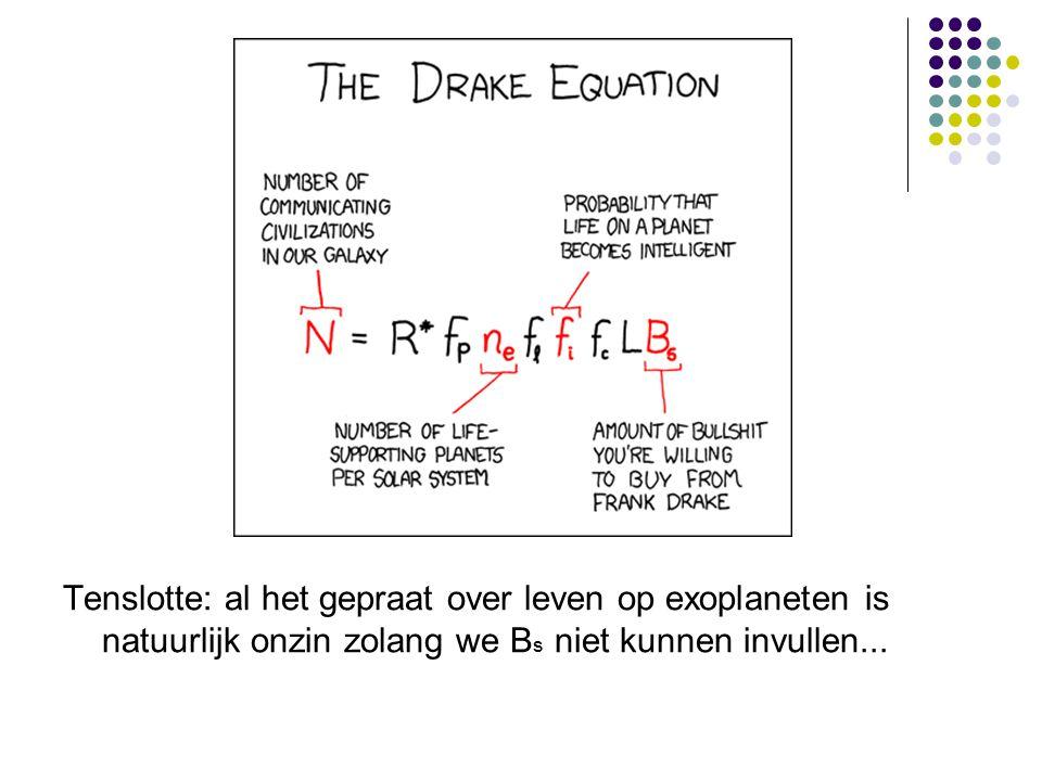 Tenslotte: al het gepraat over leven op exoplaneten is natuurlijk onzin zolang we B s niet kunnen invullen...