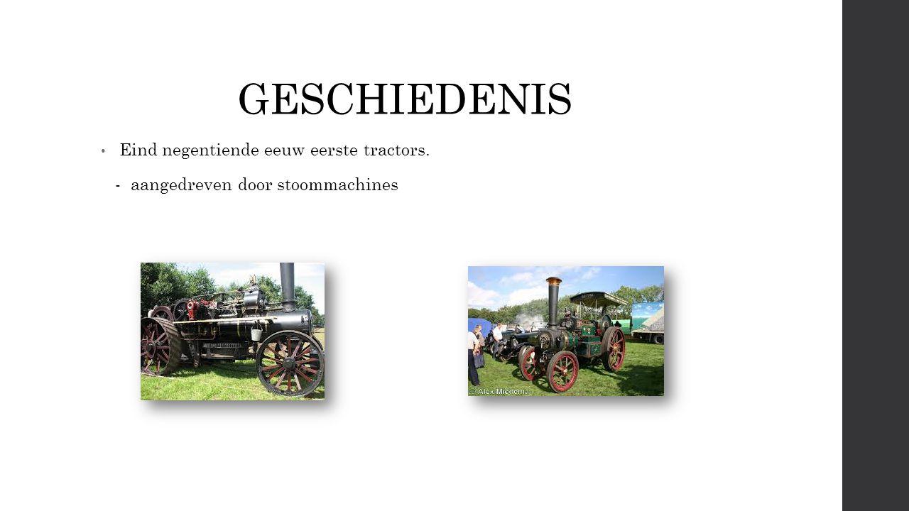 GESCHIEDENIS Eind negentiende eeuw eerste tractors. - aangedreven door stoommachines