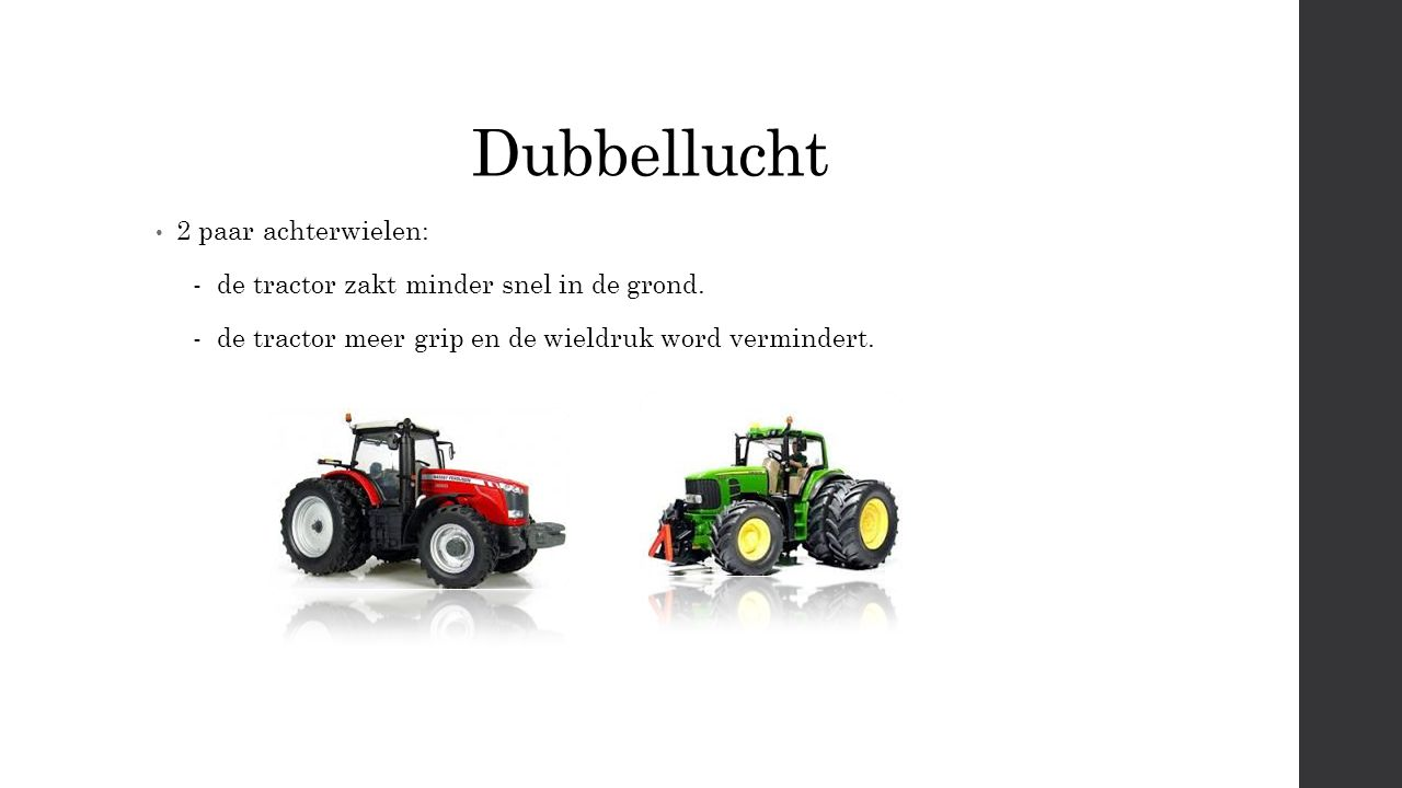 Dubbellucht 2 paar achterwielen: - de tractor zakt minder snel in de grond.