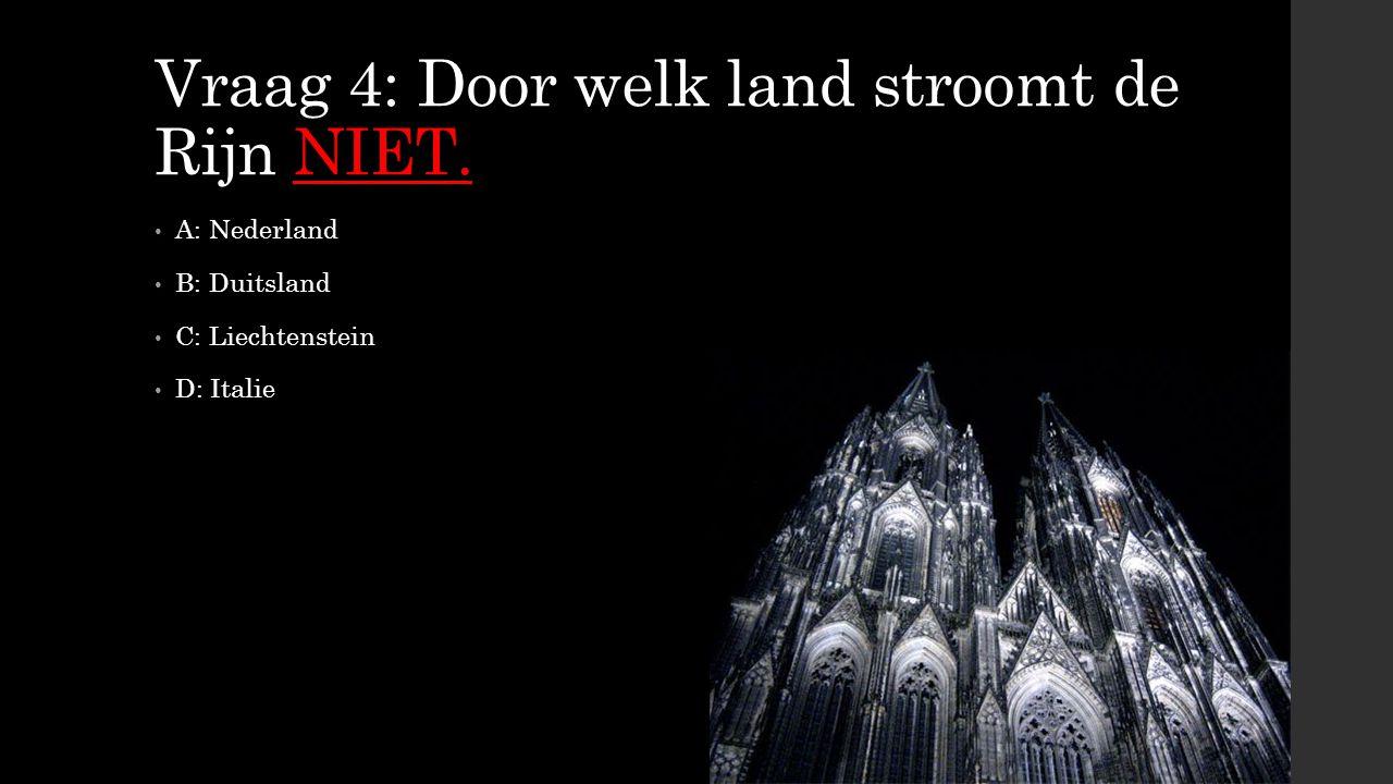 Vraag 4: Door welk land stroomt de Rijn NIET. A: Nederland B: Duitsland C: Liechtenstein D: Italie