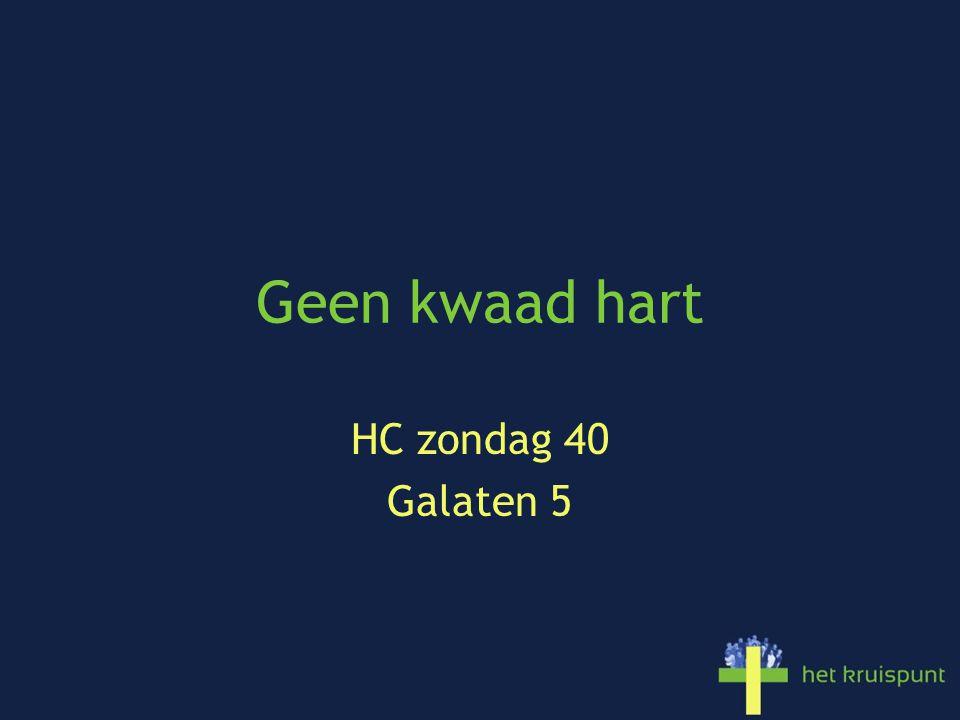 Geen kwaad hart HC zondag 40 Galaten 5
