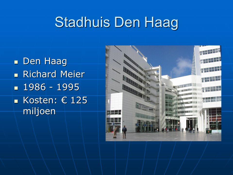 Stadhuis Den Haag Den Haag Den Haag Richard Meier Richard Meier 1986 - 1995 1986 - 1995 Kosten: € 125 miljoen Kosten: € 125 miljoen