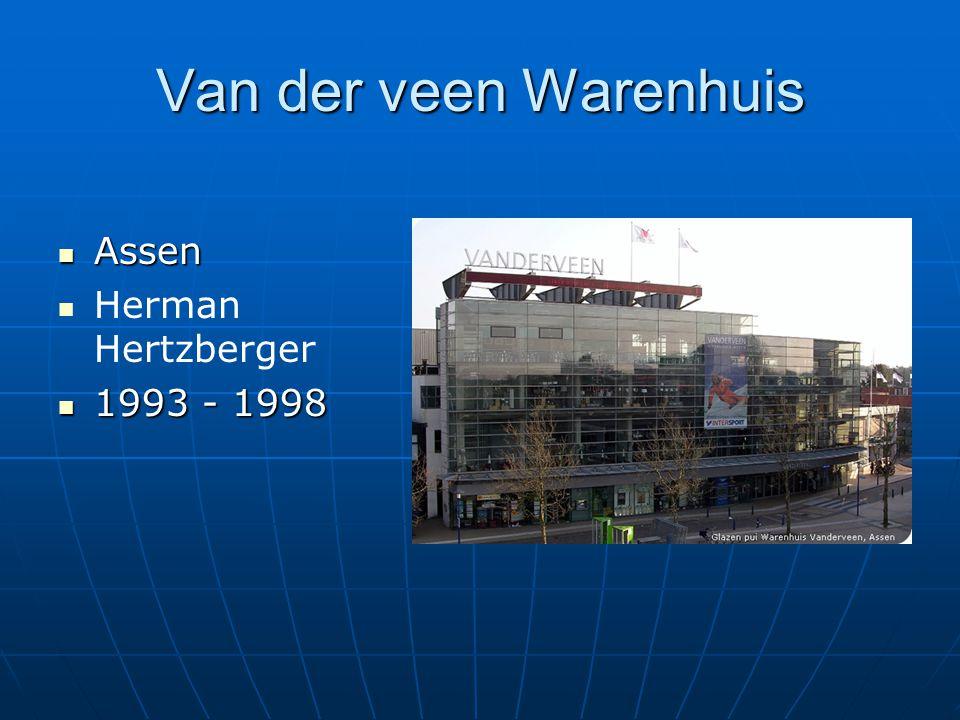 Van der veen Warenhuis Assen Assen Herman Hertzberger 1993 - 1998 1993 - 1998