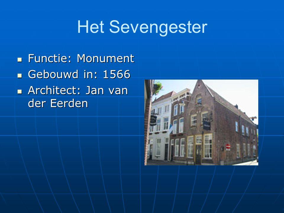 Het Sevengester Functie: Monument Functie: Monument Gebouwd in: 1566 Gebouwd in: 1566 Architect: Jan van der Eerden Architect: Jan van der Eerden