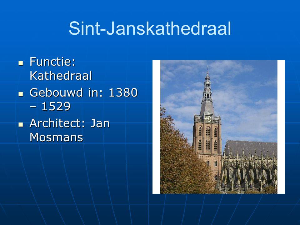 Sint-Janskathedraal Functie: Kathedraal Functie: Kathedraal Gebouwd in: 1380 – 1529 Gebouwd in: 1380 – 1529 Architect: Jan Mosmans Architect: Jan Mosm
