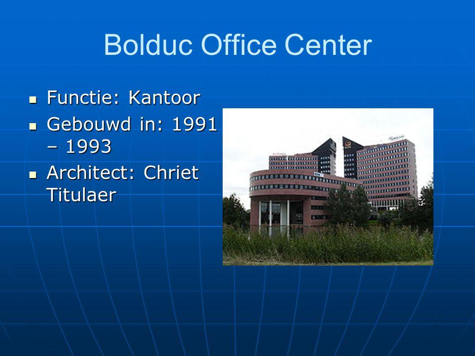 Bolduc Office Center Functie: Kantoor Functie: Kantoor Gebouwd in: 1991 – 1993 Gebouwd in: 1991 – 1993 Architect: Chriet Titulaer Architect: Chriet Ti