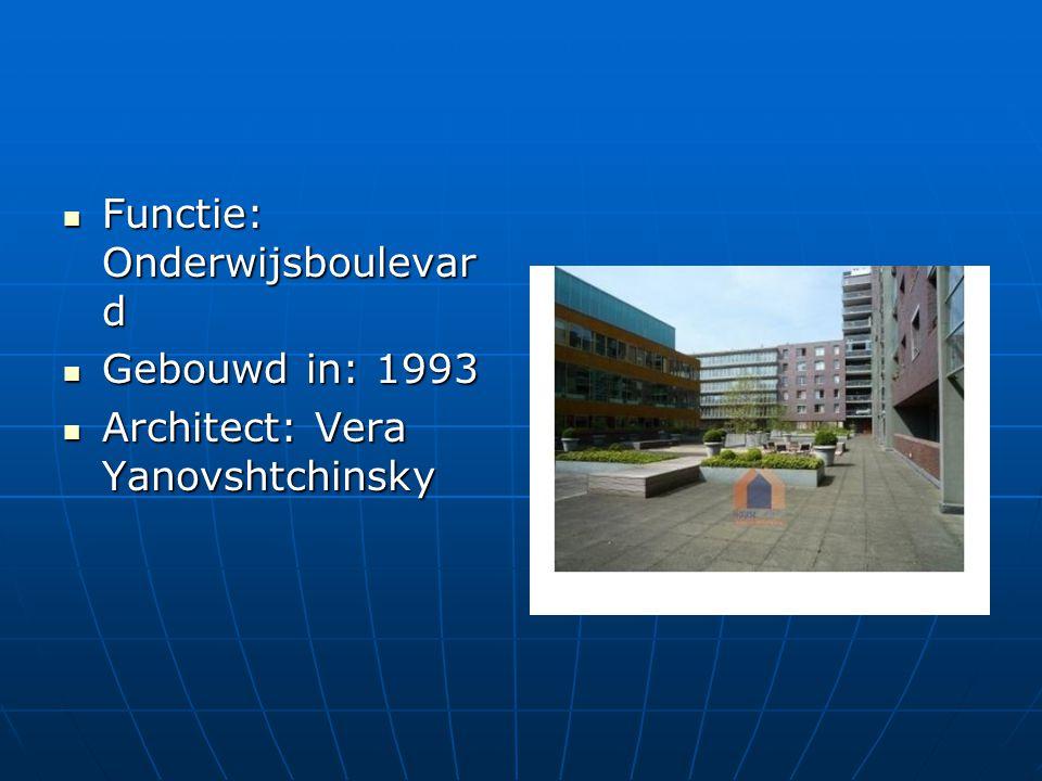 Functie: Onderwijsboulevar d Functie: Onderwijsboulevar d Gebouwd in: 1993 Gebouwd in: 1993 Architect: Vera Yanovshtchinsky Architect: Vera Yanovshtch