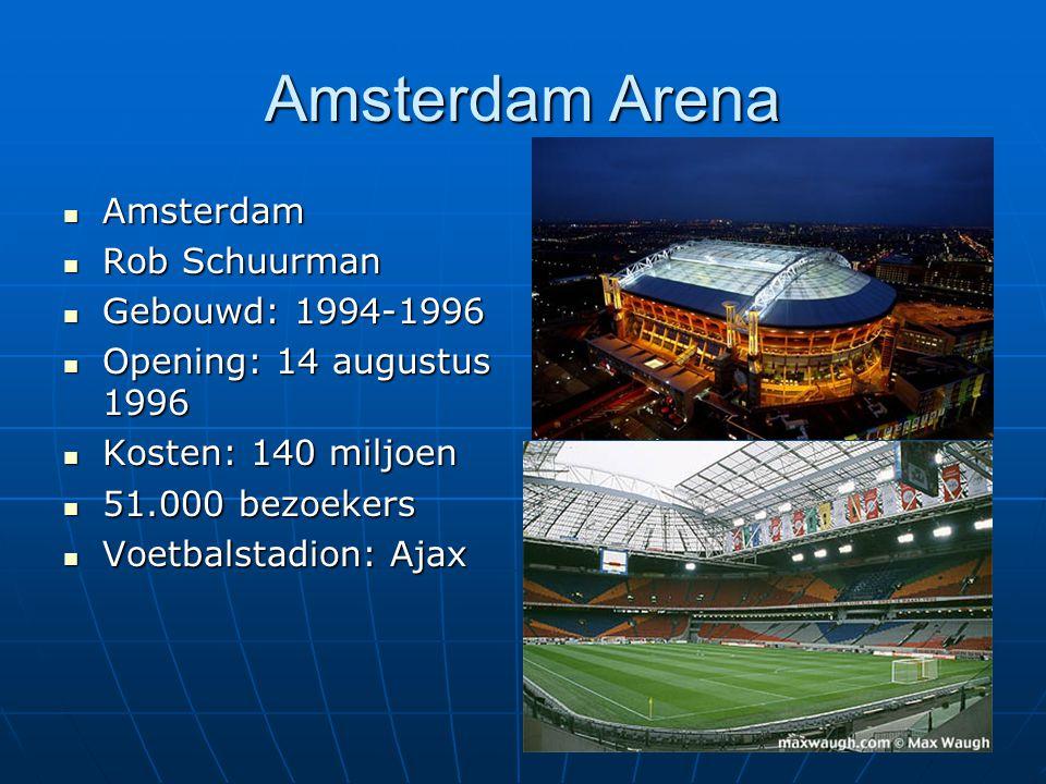 Amsterdam Arena Amsterdam Rob Schuurman Gebouwd: 1994-1996 Opening: 14 augustus 1996 Kosten: 140 miljoen 51.000 bezoekers Voetbalstadion: Ajax