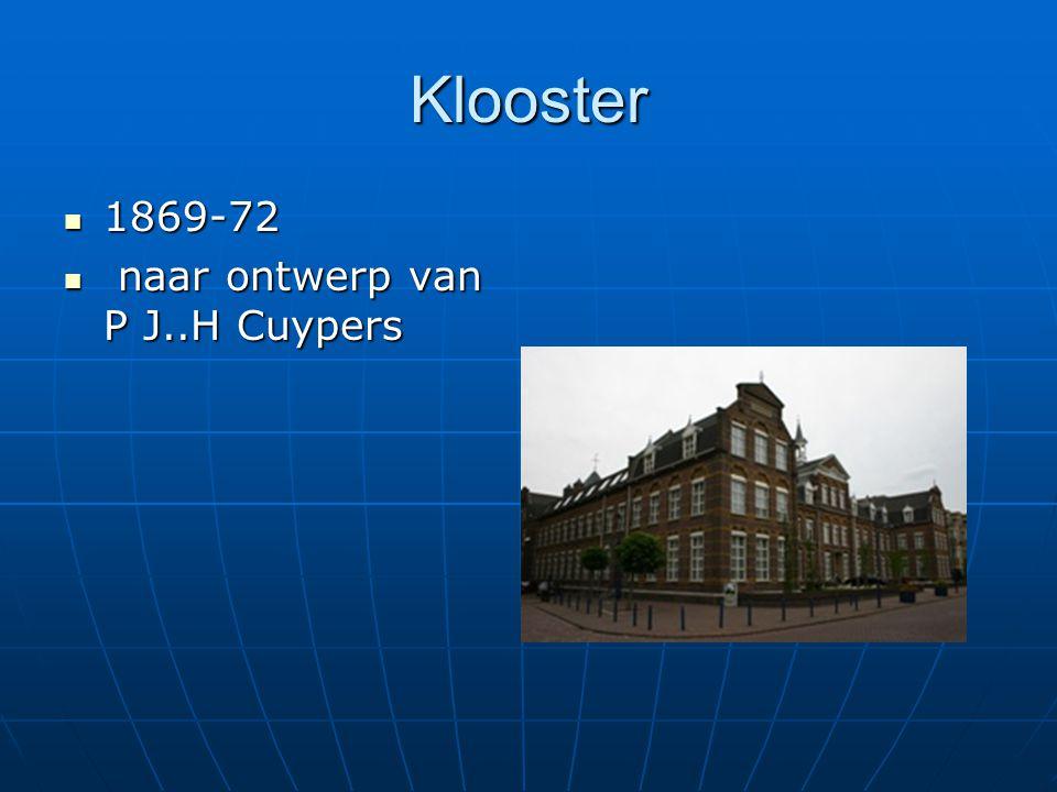 Klooster 1869-72 1869-72 naar ontwerp van P J..H Cuypers naar ontwerp van P J..H Cuypers