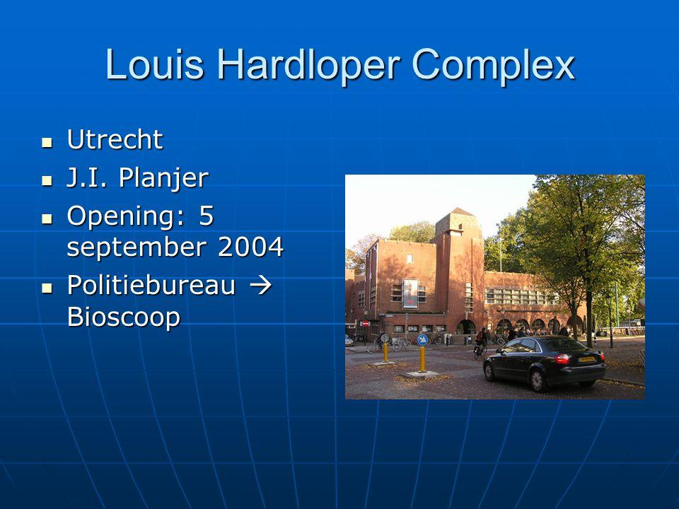 Louis Hardloper Complex Utrecht Utrecht J.I. Planjer J.I. Planjer Opening: 5 september 2004 Opening: 5 september 2004 Politiebureau  Bioscoop Politie