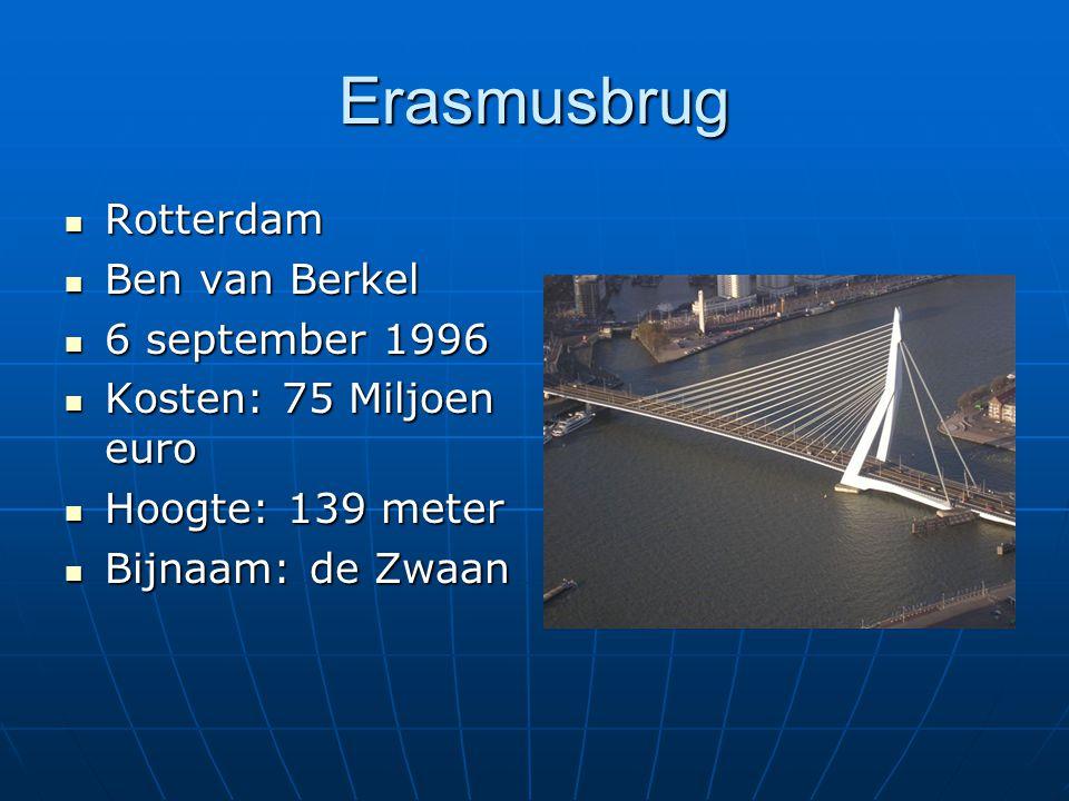 Erasmusbrug Rotterdam Rotterdam Ben van Berkel Ben van Berkel 6 september 1996 6 september 1996 Kosten: 75 Miljoen euro Kosten: 75 Miljoen euro Hoogte