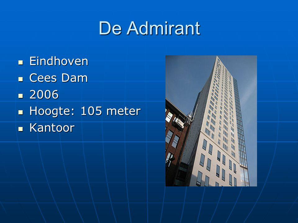 De Admirant Eindhoven Eindhoven Cees Dam Cees Dam 2006 2006 Hoogte: 105 meter Hoogte: 105 meter Kantoor Kantoor