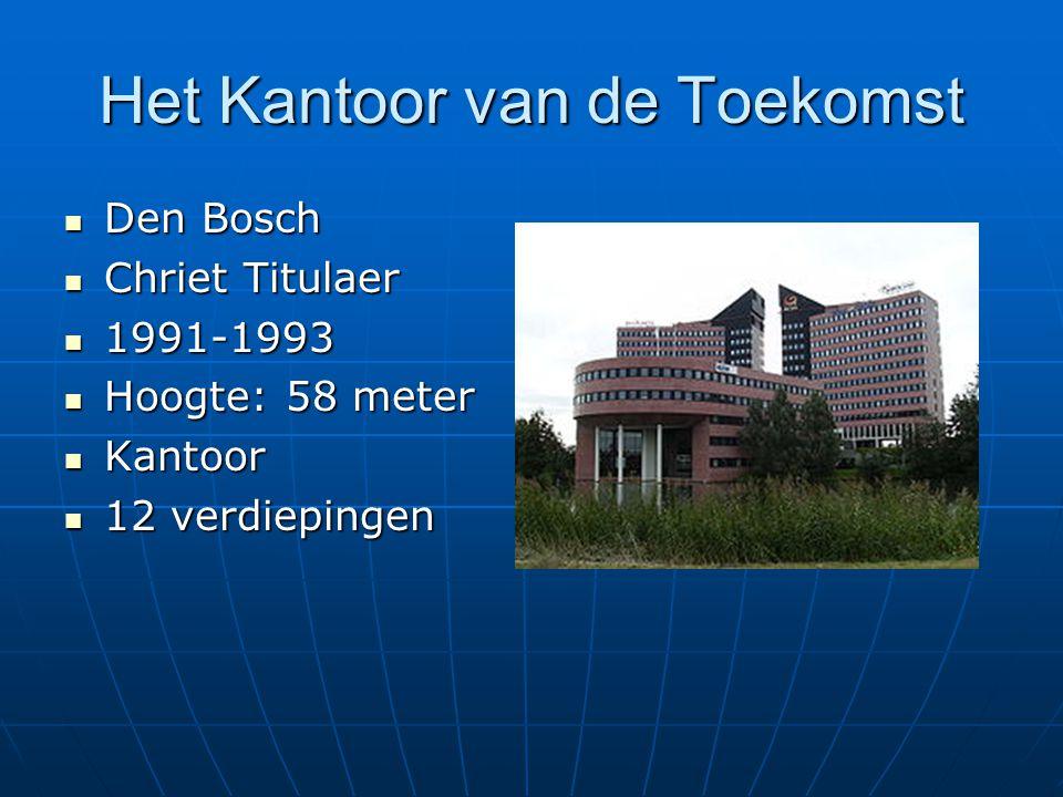 Het Kantoor van de Toekomst Den Bosch Den Bosch Chriet Titulaer Chriet Titulaer 1991-1993 1991-1993 Hoogte: 58 meter Hoogte: 58 meter Kantoor Kantoor