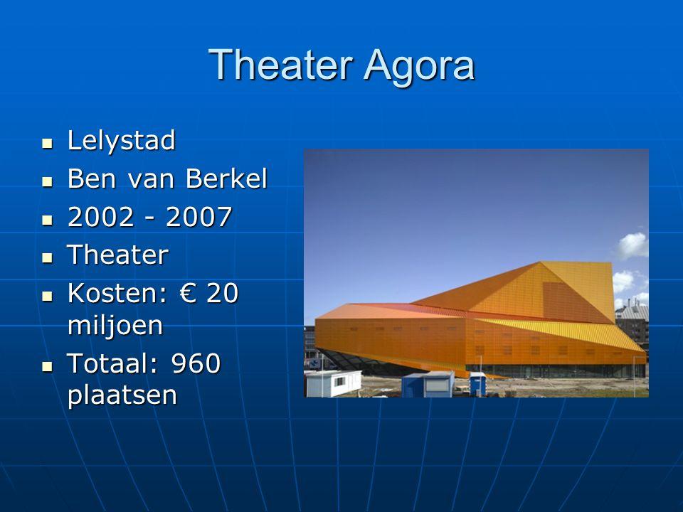 Theater Agora Lelystad Lelystad Ben van Berkel Ben van Berkel 2002 - 2007 2002 - 2007 Theater Theater Kosten: € 20 miljoen Kosten: € 20 miljoen Totaal