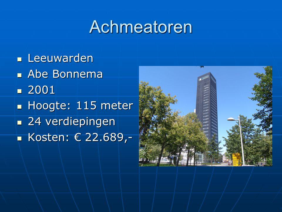 Achmeatoren Leeuwarden Leeuwarden Abe Bonnema Abe Bonnema 2001 2001 Hoogte: 115 meter Hoogte: 115 meter 24 verdiepingen 24 verdiepingen Kosten: € 22.6