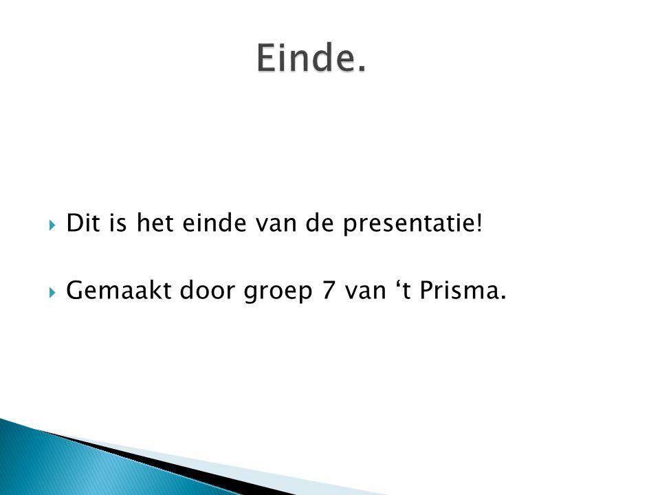  Dit is het einde van de presentatie!  Gemaakt door groep 7 van 't Prisma.