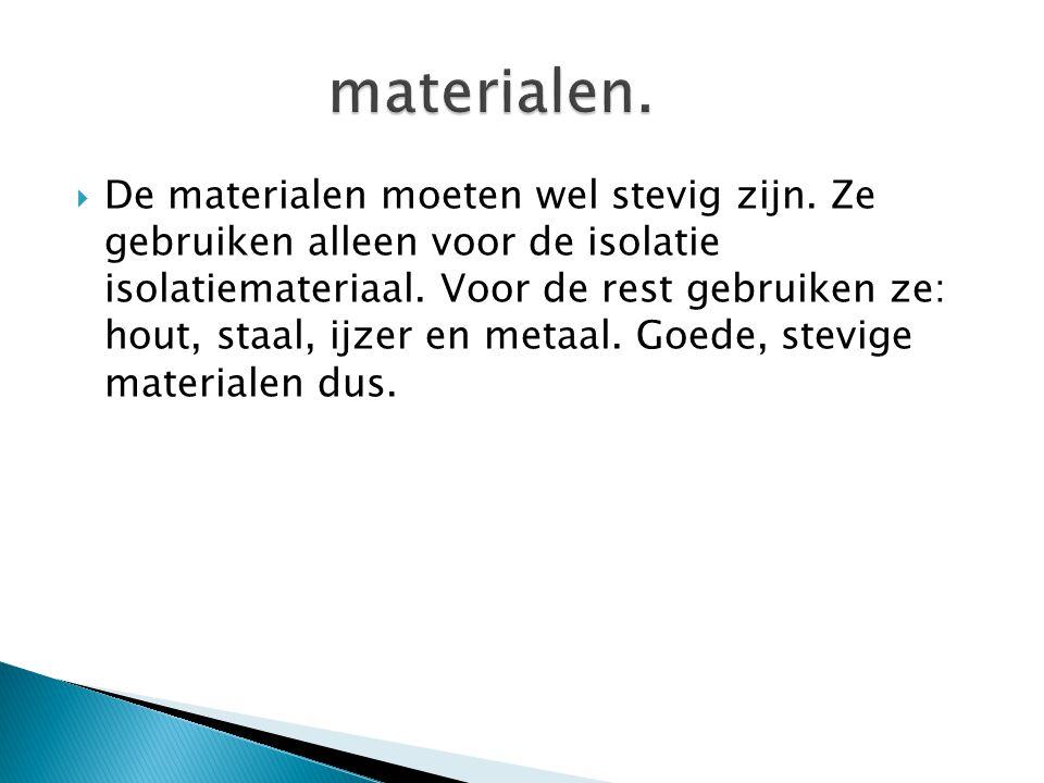  De materialen moeten wel stevig zijn. Ze gebruiken alleen voor de isolatie isolatiemateriaal.