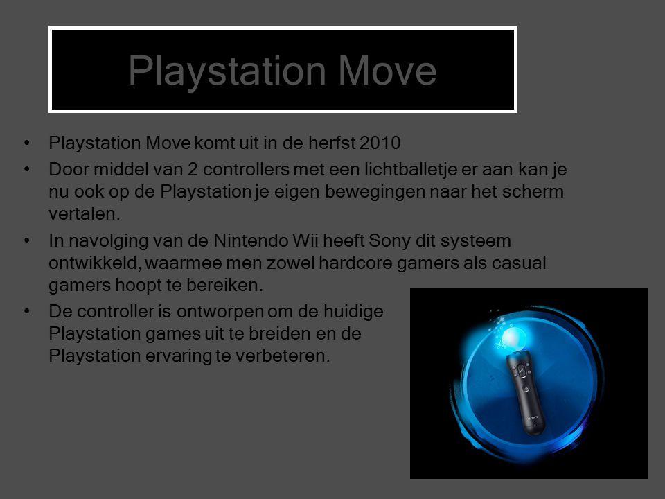 Playstation Move komt uit in de herfst 2010 Door middel van 2 controllers met een lichtballetje er aan kan je nu ook op de Playstation je eigen bewegingen naar het scherm vertalen.