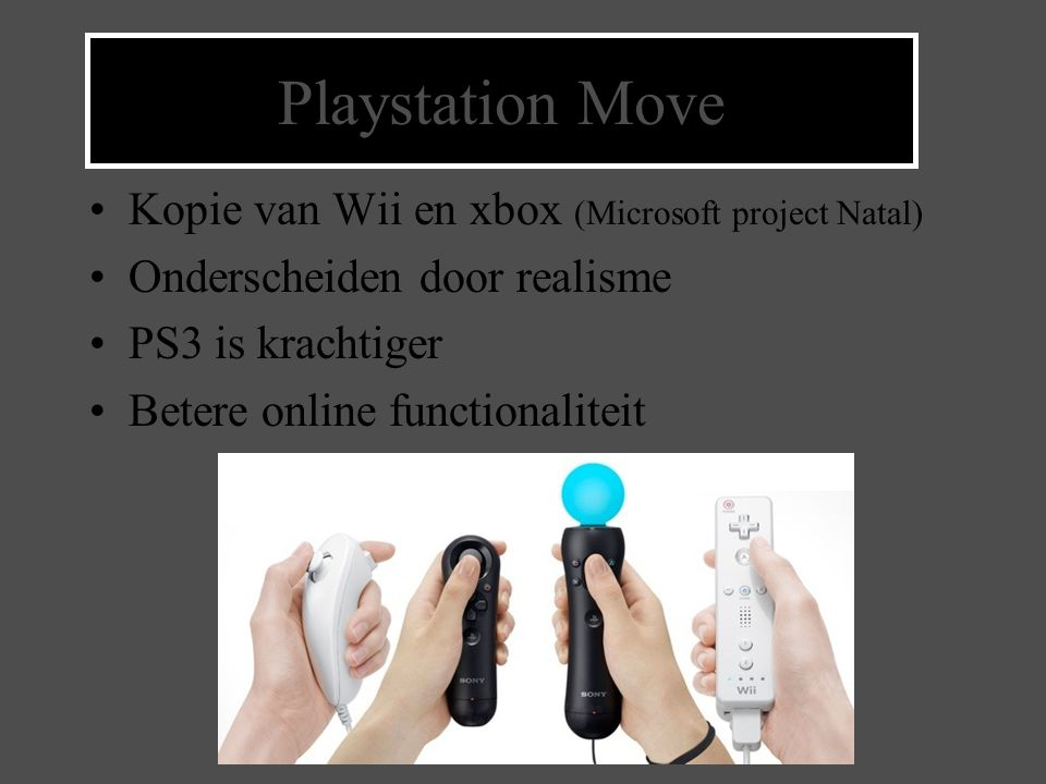 Playstation Move Kopie van Wii en xbox (Microsoft project Natal) Onderscheiden door realisme PS3 is krachtiger Betere online functionaliteit