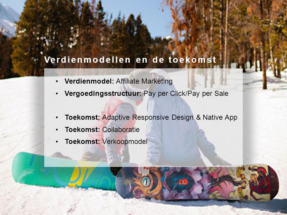 Verdienmodel: Affiliate Marketing Vergoedingsstructuur: Pay per Click/Pay per Sale Toekomst: Adaptive Responsive Design & Native App Toekomst: Collabo