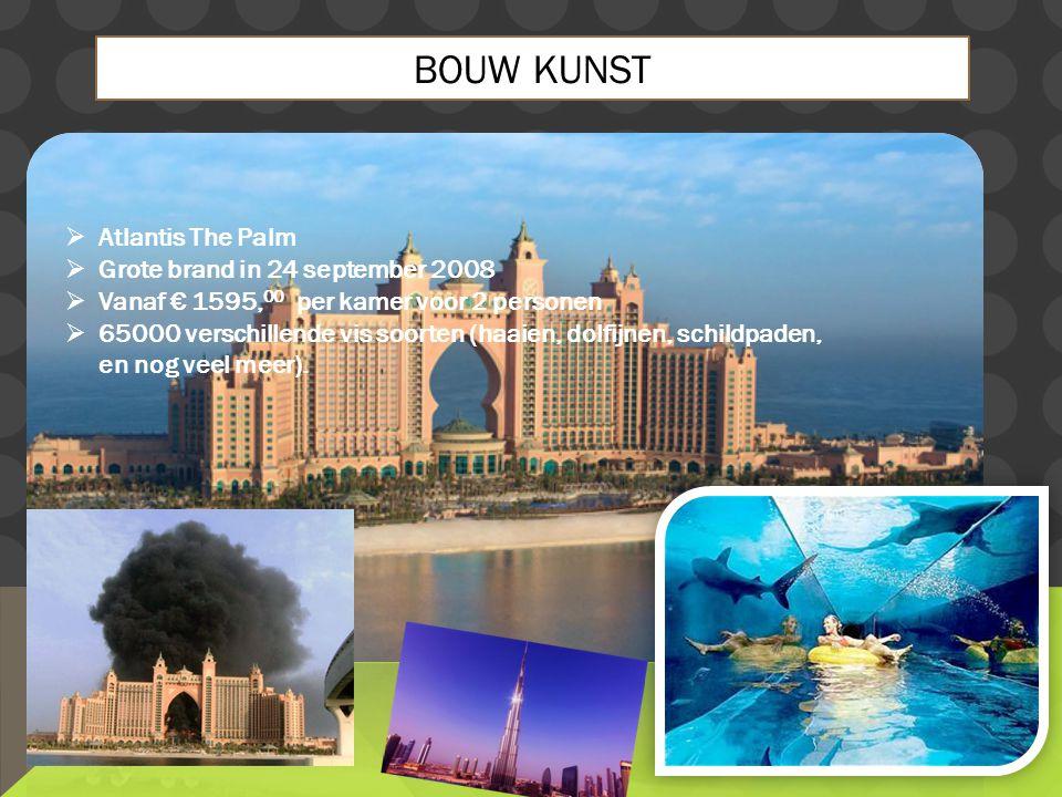 BOUW KUNST  Atlantis The Palm  Grote brand in 24 september 2008  Vanaf € 1595, 00 per kamer voor 2 personen  65000 verschillende vis soorten (haai