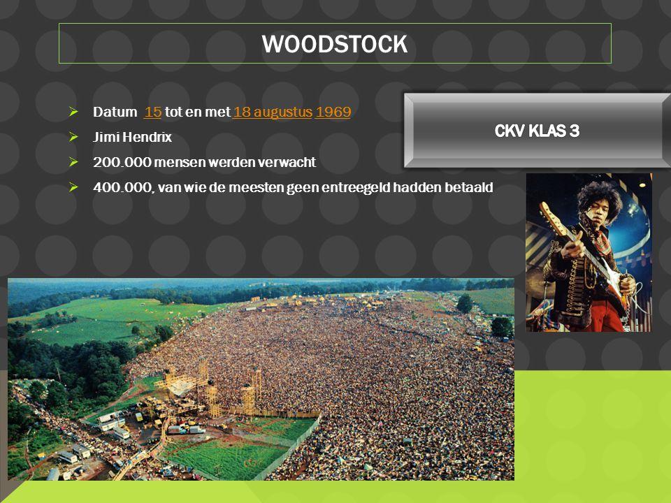  Datum 15 tot en met 18 augustus 19691518 augustus1969  Jimi Hendrix  200.000 mensen werden verwacht  400.000, van wie de meesten geen entreegeld hadden betaald WOODSTOCK