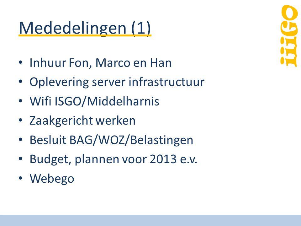 iiiGO Mededelingen (1) Inhuur Fon, Marco en Han Oplevering server infrastructuur Wifi ISGO/Middelharnis Zaakgericht werken Besluit BAG/WOZ/Belastingen Budget, plannen voor 2013 e.v.
