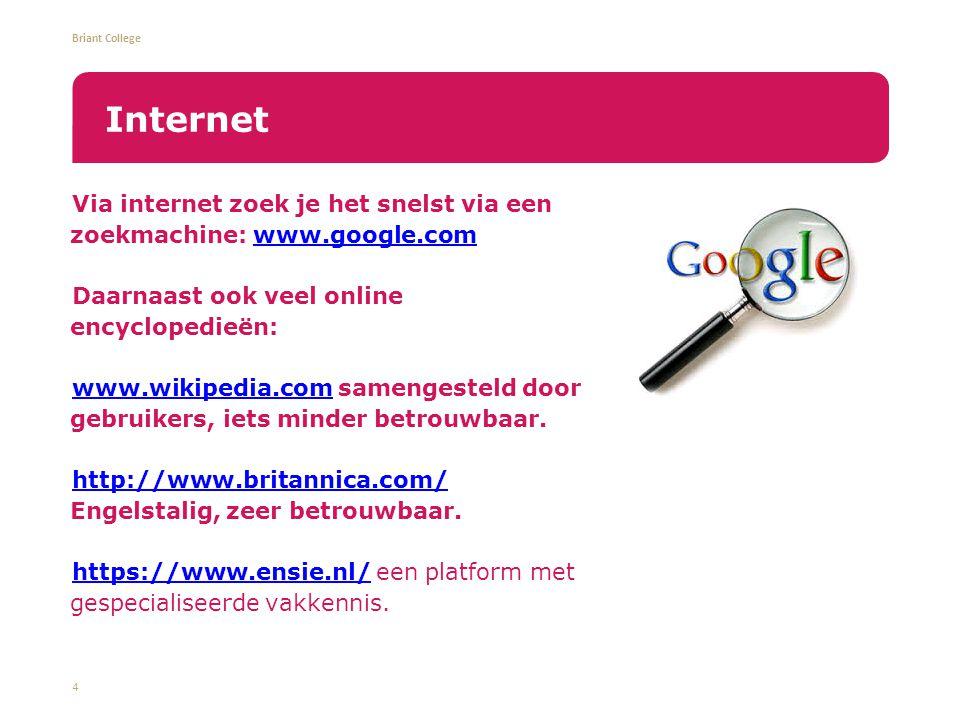 Briant College Via internet zoek je het snelst via een zoekmachine: www.google.comwww.google.com Daarnaast ook veel online encyclopedieën: www.wikipedia.com samengesteld door gebruikers, iets minder betrouwbaar.