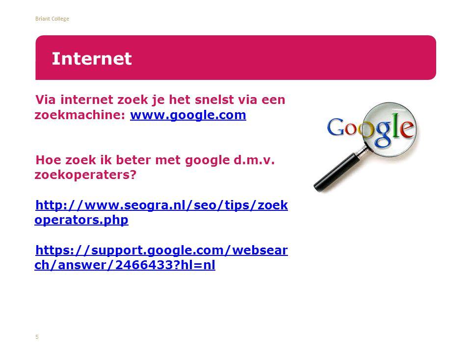 Briant College Via internet zoek je het snelst via een zoekmachine: www.google.comwww.google.com Hoe zoek ik beter met google d.m.v.