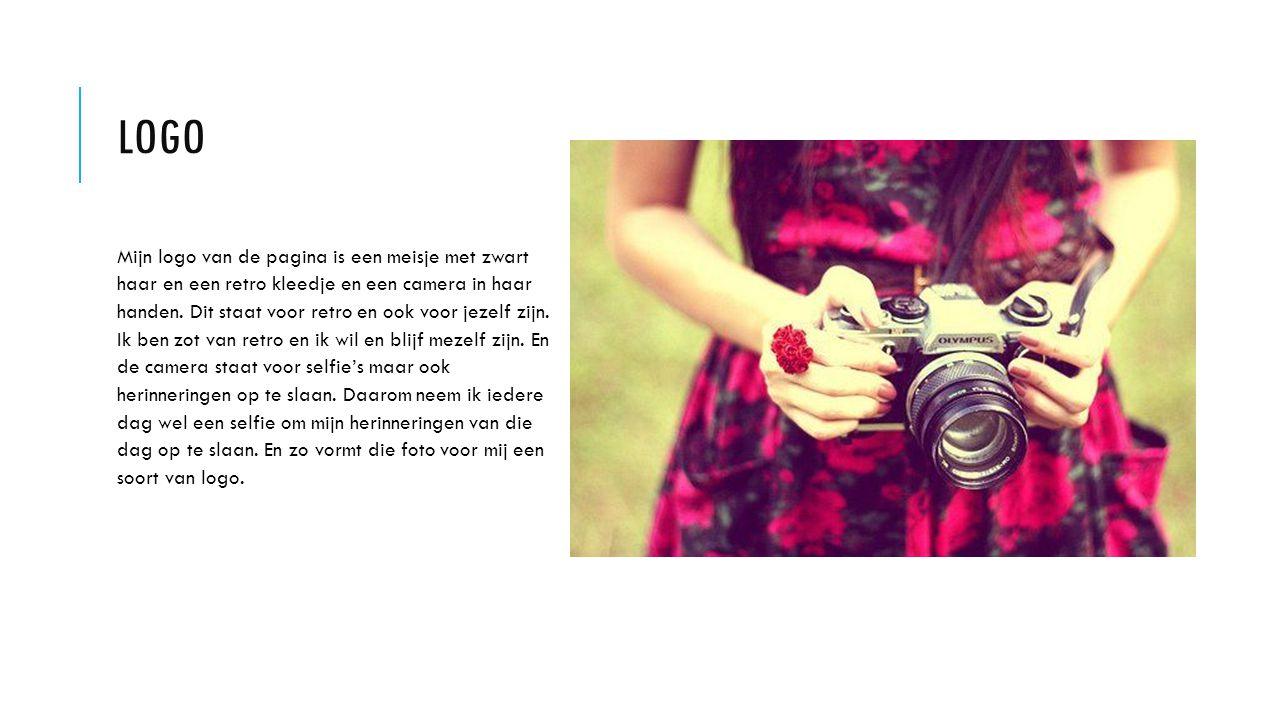 LOGO Mijn logo van de pagina is een meisje met zwart haar en een retro kleedje en een camera in haar handen. Dit staat voor retro en ook voor jezelf z
