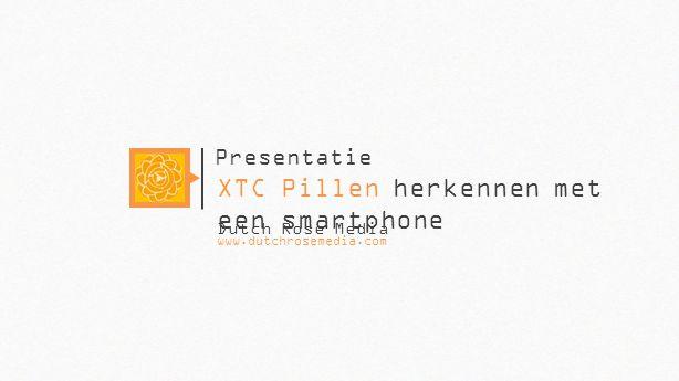 XTC Pillen herkennen met een smartphone Presentatie www.dutchrosemedia.com Dutch Rose Media