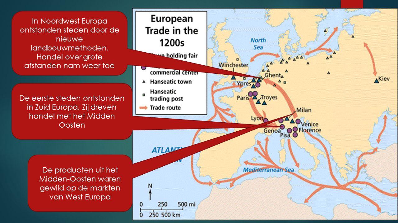 In Noordwest Europa ontstonden steden door de nieuwe landbouwmethoden. Handel over grote afstanden nam weer toe De eerste steden ontstonden in Zuid Eu
