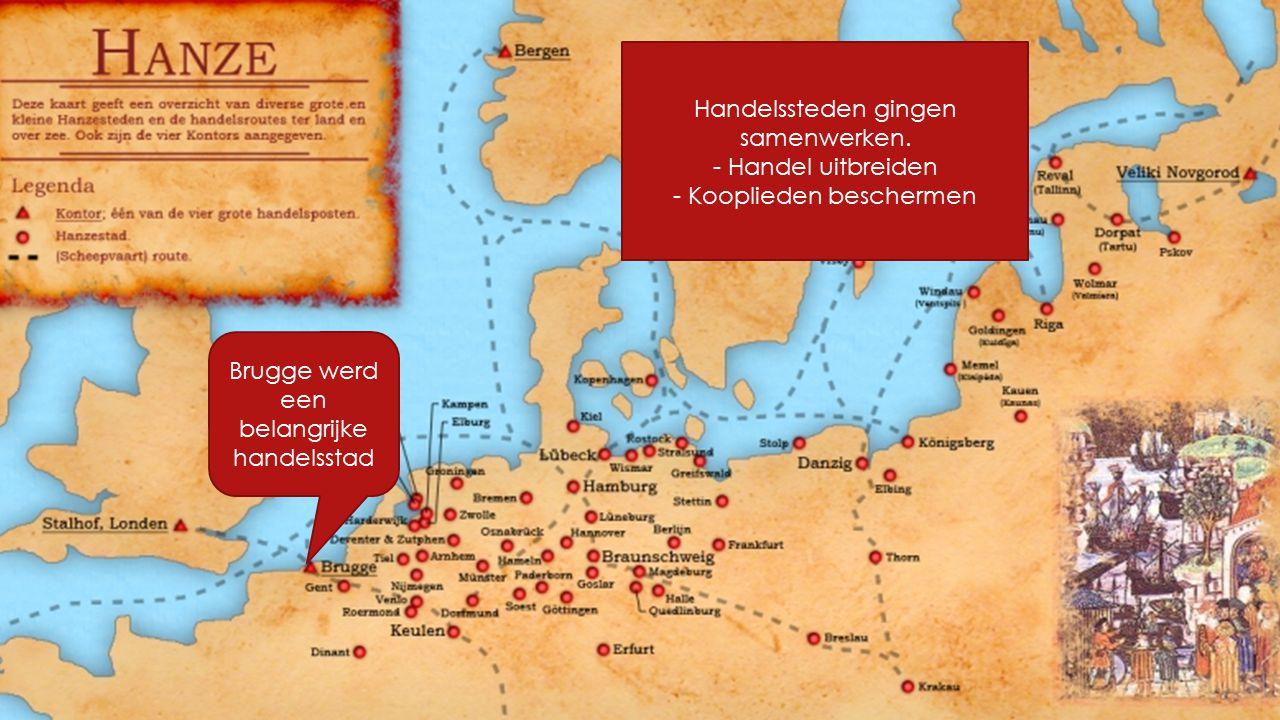 De Hanze Handelssteden gingen samenwerken. - Handel uitbreiden - Kooplieden beschermen Brugge werd een belangrijke handelsstad