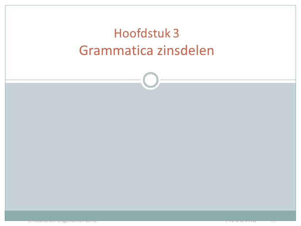 WERKWOORDELIJK GEZEGDE Hoofdstuk 3 Grammatica zinsdelen © Noordhoff Uitgevers bv 2012 1 HAVO/VWO 1F