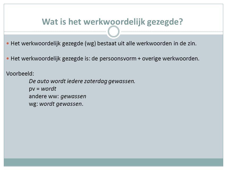 Wat is het werkwoordelijk gezegde? Het werkwoordelijk gezegde (wg) bestaat uit alle werkwoorden in de zin. Het werkwoordelijk gezegde is: de persoonsv