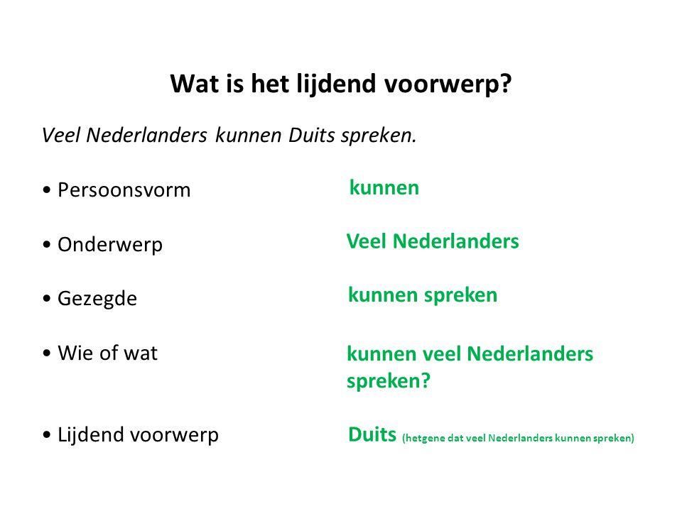 Wat is het lijdend voorwerp? Veel Nederlanders kunnen Duits spreken. Persoonsvorm Onderwerp Gezegde Wie of wat Lijdend voorwerp Veel Nederlanders kunn