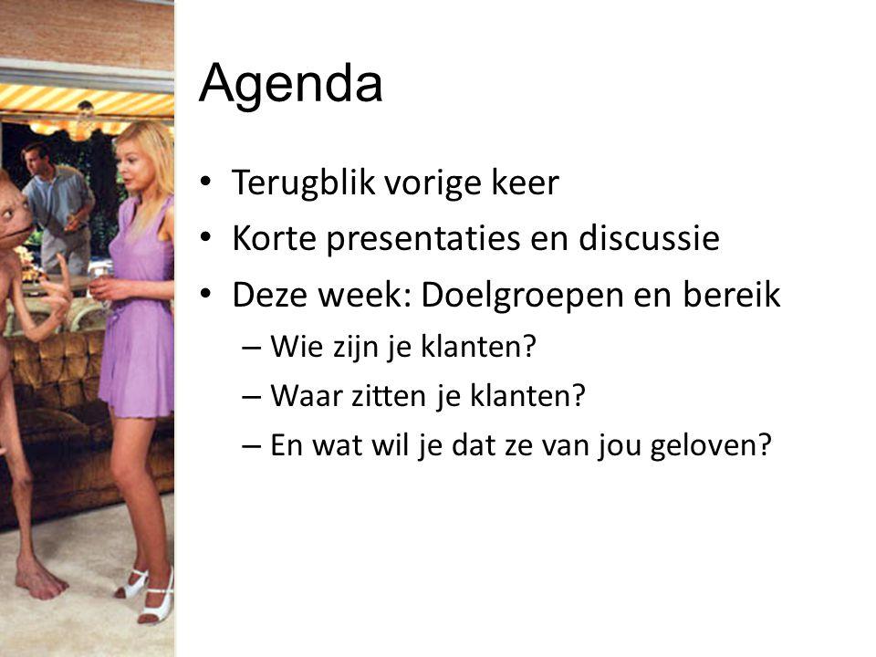 Agenda Terugblik vorige keer Korte presentaties en discussie Deze week: Doelgroepen en bereik – Wie zijn je klanten? – Waar zitten je klanten? – En wa