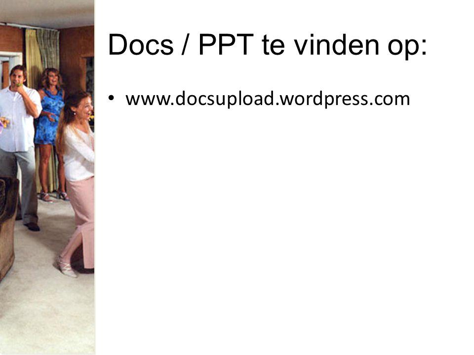 Docs / PPT te vinden op: www.docsupload.wordpress.com