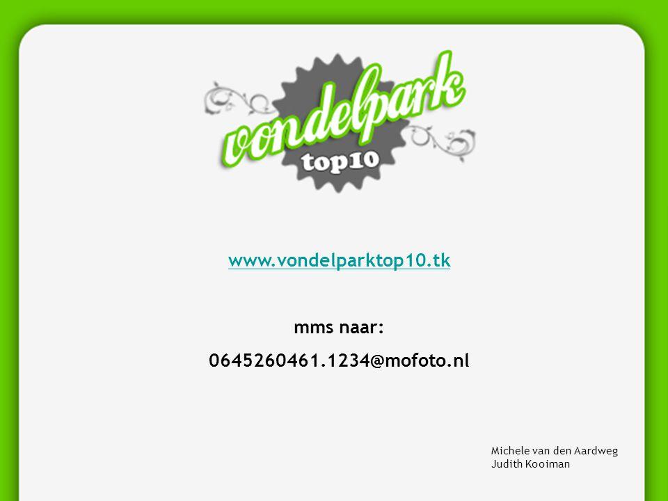 Michele van den Aardweg Judith Kooiman www.vondelparktop10.tk mms naar: 0645260461.1234@mofoto.nl