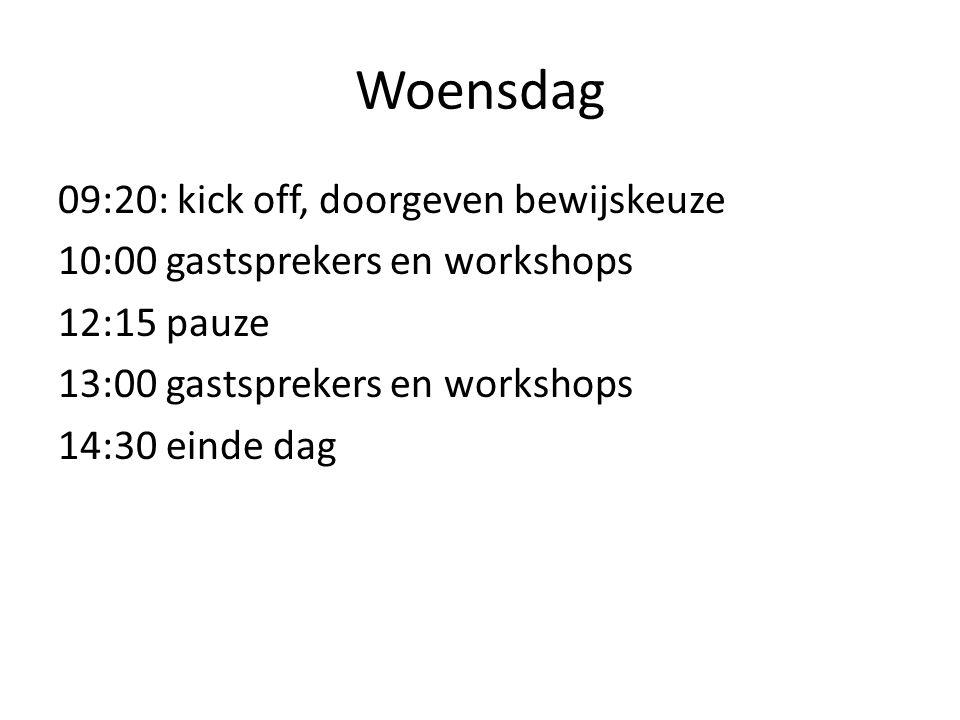 Woensdag 09:20: kick off, doorgeven bewijskeuze 10:00 gastsprekers en workshops 12:15 pauze 13:00 gastsprekers en workshops 14:30 einde dag