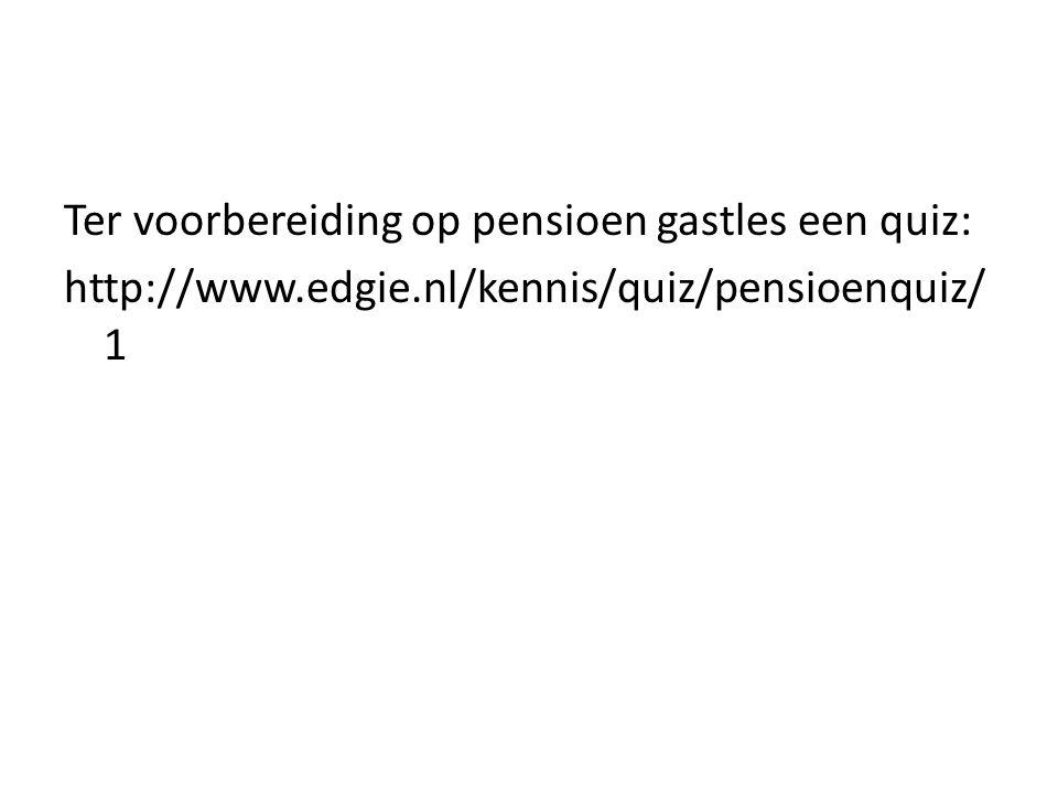 Ter voorbereiding op pensioen gastles een quiz: http://www.edgie.nl/kennis/quiz/pensioenquiz/ 1