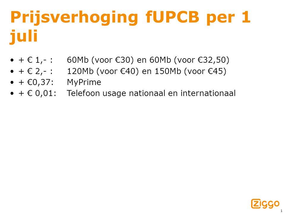 1 Prijsverhoging fUPCB per 1 juli + € 1,- : 60Mb (voor €30) en 60Mb (voor €32,50) + € 2,- :120Mb (voor €40) en 150Mb (voor €45) + €0,37:MyPrime + € 0,01:Telefoon usage nationaal en internationaal