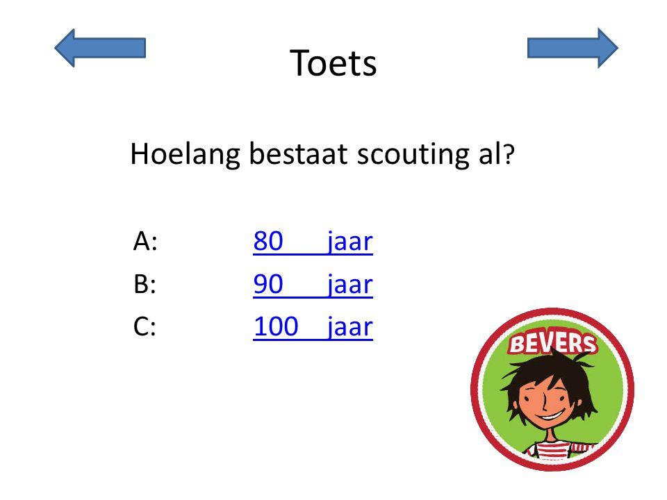 Toets Hoelang bestaat scouting al ? A:80 jaar80 jaar B:90 jaar90 jaar C:100 jaar100 jaar