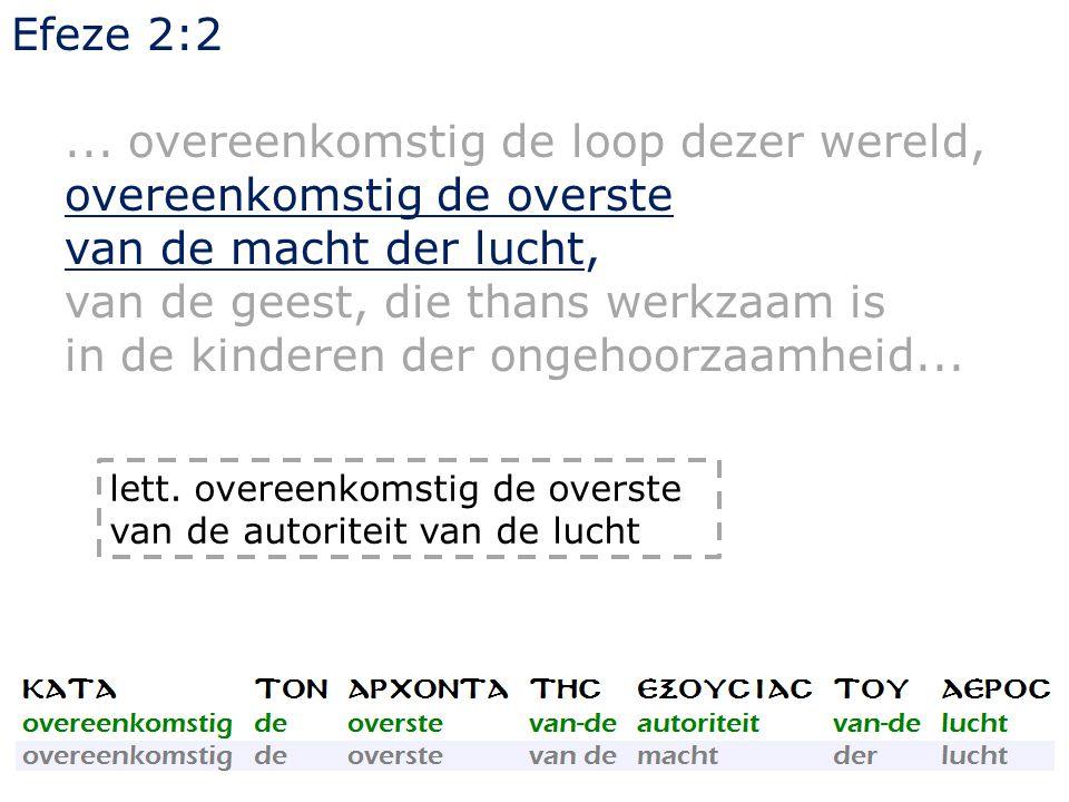 Efeze 2:2... overeenkomstig de loop dezer wereld, overeenkomstig de overste van de macht der lucht, van de geest, die thans werkzaam is in de kinderen